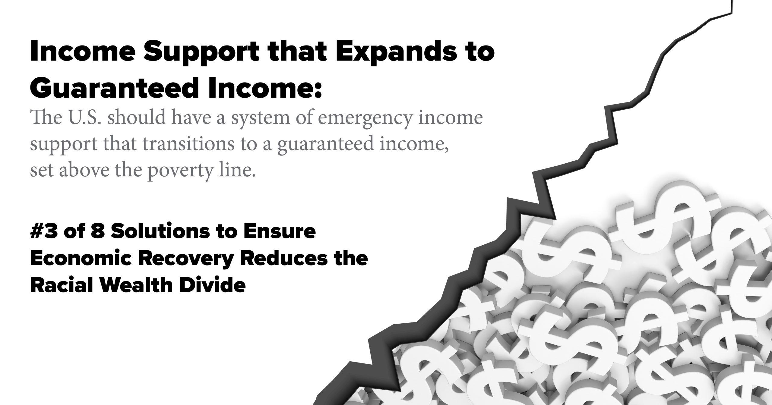Income Support that Expands to Guaranteed Income: The U.S. should have a system of emergency income support that transitions to a guaranteed income, set above the poverty line.