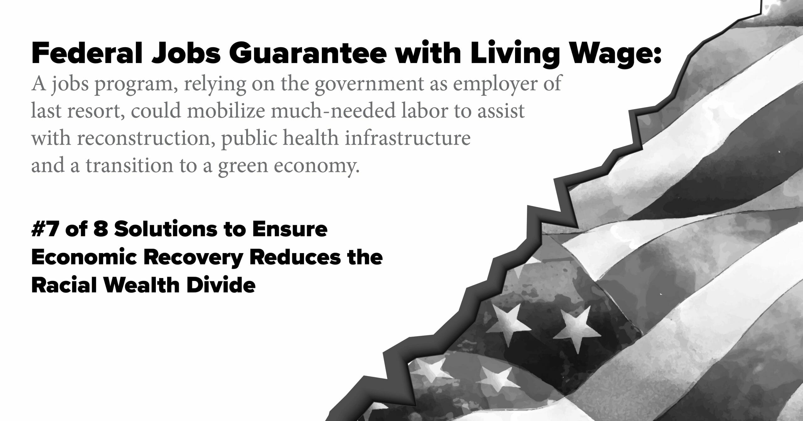 Federal Jobs Guarantee with Living Wage. A jobs program, relying on the government as employer of last resort, could mobilize much-needed labor to assist with reconstruction, public health infrastructure and a transition to a green economy.